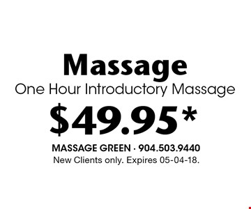 $49.95* MassageOne Hour Introductory Massage. New Clients only. Expires 05-04-18.