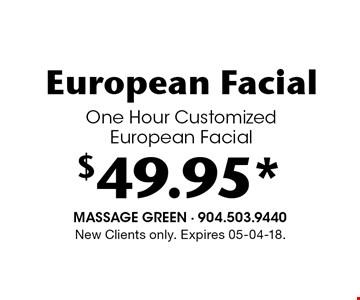 $49.95* European FacialOne Hour Customized European Facial. New Clients only. Expires 05-04-18.