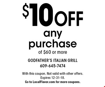 $10 Off any purchase of $60 or more. With this coupon. Not valid with other offers. Expires 12-31-18. Go to LocalFlavor.com for more coupons.