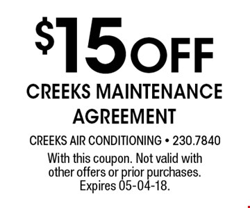 $15 Off creeks maintenanceagreement. With this coupon. Not valid with other offers or prior purchases. Expires 05-04-18.