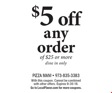 $5 off any order of $25 or more. Dine in only. With this coupon. Cannot be combined with other offers. Expires 9-30-18. Go to LocalFlavor.com for more coupons.
