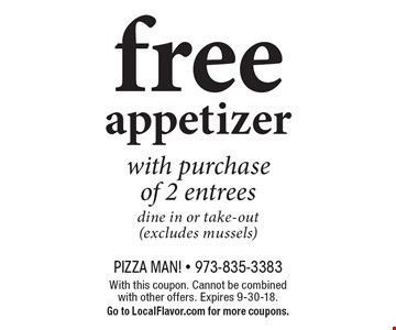 Free appetizer with purchase of 2 entrees. Dine in or take-out (excludes mussels). With this coupon. Cannot be combined with other offers. Expires 9-30-18. Go to LocalFlavor.com for more coupons.
