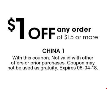 $1Off any orderof $15 or more. With this coupon. Not valid with other offers or prior purchases. Coupon may not be used as gratuity. Expires 05-04-18.