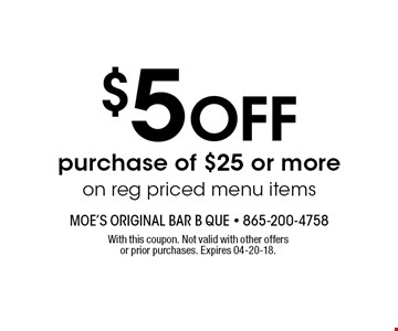 $5 OFF purchase of $25 or moreon reg priced menu items. With this coupon. Not valid with other offers or prior purchases. Expires 04-20-18.