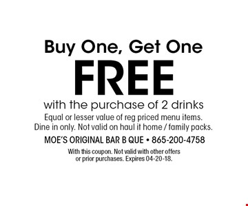 Buy One, Get OneFreewith the purchase of 2 drinksEqual or lesser value of reg priced menu items.Dine in only. Not valid on haul it home / family packs. With this coupon. Not valid with other offers or prior purchases. Expires 04-20-18.