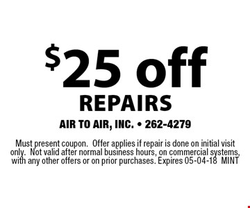 $25 off REPAIRS. Must present coupon.Offer applies if repair is done on initial visit only.Not valid after normal business hours, on commercial systems, with any other offers or on prior purchases. Expires 05-04-18MINT
