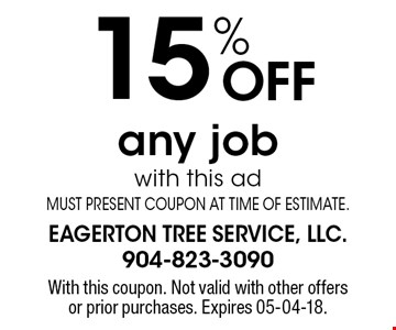 15% Off any jobwith this adMUST PRESENT COUPON AT TIME OF ESTIMATE.. With this coupon. Not valid with other offers or prior purchases. Expires 05-04-18.