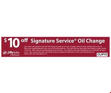 $10 off Signature Service Oil Change. Each Jiffy Lube Signature Oil Change includes up to 5 qts. of quality motor oi (most vehicles) and a new oil filter, shop supplies/disposal costs, but do not include sales tax.Not valid with any other offer.Must present coupon at time of service. Offer valid only at participating service centers. For locations visit www.lucorjiffylube.com.Authorized by Team Lucor. Jiffy Lube and the Jiffy Lube design mark are registered trademarks of Jiffy Lube International, Inc. @2018 Jiffy Lube International, Inc.