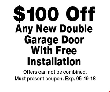 $100 Off Any New Double Garage Door With Free Installation. Offers can not be combined.Must present coupon. Exp. 05-19-18