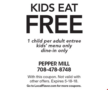 Kids eat FREE. 1 child per adult entree. Kids' menu only. Dine-in only. With this coupon. Not valid with other offers. Expires 5-18-18. Go to LocalFlavor.com for more coupons.