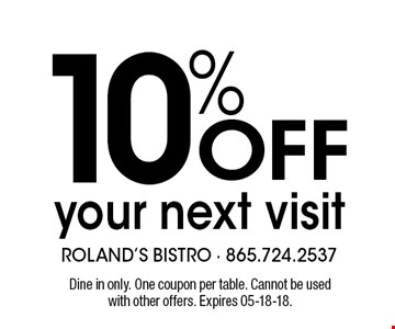 10% your next visit. Dine in only. One coupon per table. Cannot be used with other offers. Expires 05-18-18.