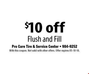 $10 off Flush and Fill . With this coupon. Not valid with other offers. Offer expires 05-18-18.