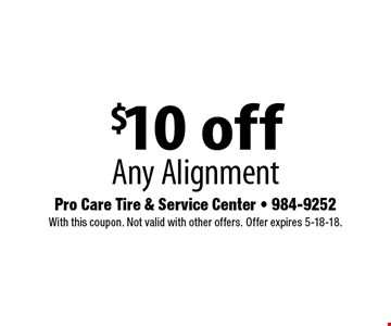 $10 off Any Alignment . With this coupon. Not valid with other offers. Offer expires 5-18-18.