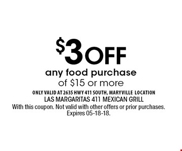 $3 Off any food purchase of $15 or more. With this coupon. Not valid with other offers or prior purchases. Expires 05-18-18.