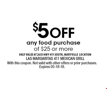 $5 Off any food purchase of $25 or more. With this coupon. Not valid with other offers or prior purchases. Expires 05-18-18.