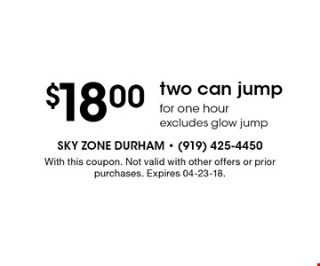 $18.00 two can jumpfor one hourexcludes glow jump. With this coupon. Not valid with other offers or prior purchases. Expires 04-23-18.