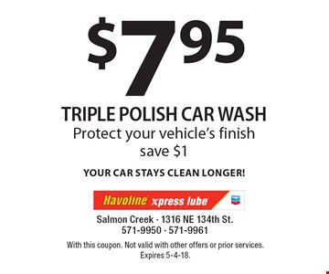$7.95 triple polish car wash. Protect your vehicle's finish. Save $1. With this coupon. Not valid with other offers or prior services. Expires 5-4-18.