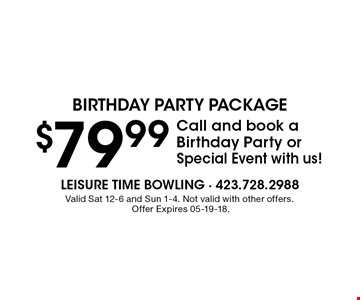 $79.99 Call and book a Birthday Party or Special Event with us!. Valid Sat 12-6 and Sun 1-4. Not valid with other offers. Offer Expires 05-19-18.