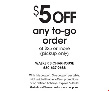 $5 Off any to-go order of $25 or more (pickup only). With this coupon. One coupon per table. Not valid with other offers, promotions or on defined holidays. Expires 5-18-18. Go to LocalFlavor.com for more coupons.