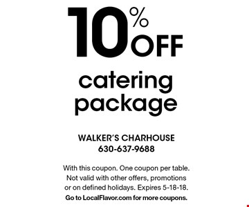10% off catering package. With this coupon. One coupon per table. Not valid with other offers, promotions or on defined holidays. Expires 5-18-18. Go to LocalFlavor.com for more coupons.