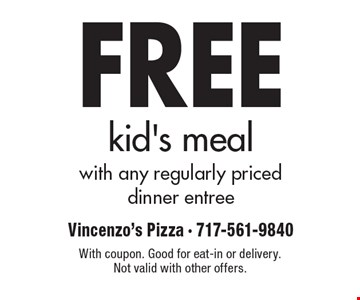 Free kid's meal with any regularly priced dinner entree. With coupon. Good for eat-in or delivery. Not valid with other offers.