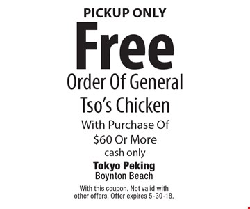 pickup only. Free Order Of General Tso's Chicken With Purchase Of$60 Or More. cash only . With this coupon. Not valid with other offers. Offer expires 5-30-18.