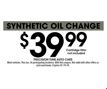 $39 .99synthetic Oil Change. Most vehicles. Plus tax. At participating locations. With this coupon. Not valid with other offers or prior purchases. Expires 05-19-18.