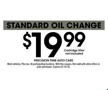 $19 .99Standard Oil Change. Most vehicles. Plus tax. At participating locations. With this coupon. Not valid with other offers or prior purchases. Expires 05-19-18.