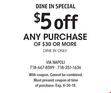 DINE IN SPECIAL $5off Any Purchase of $30 or more, Dine in only. With coupon. Cannot be combined. Must present coupon at time of purchase. Exp. 6-30-18.