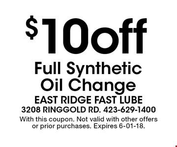 $10off Full SyntheticOil Change. With this coupon. Not valid with other offers or prior purchases. Expires 6-01-18.