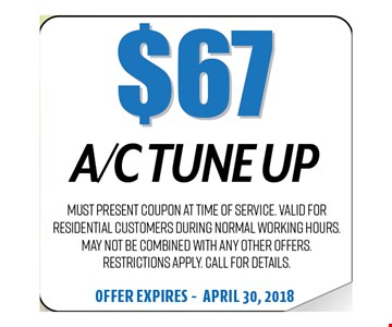 $67 A/C Tune Up. Must present coupon at time of service. Valid for residential customers during normal working hours. May not be combined with any other offers. Restrictions apply. Call for details. Offer expires 04-30-18