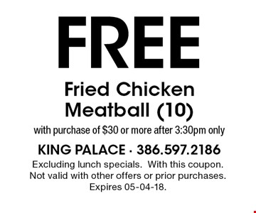 Free Fried Chicken Meatball (10) with purchase of $30 or more after 3:30pm only. Excluding lunch specials. With this coupon. Not valid with other offers or prior purchases. Expires 05-04-18.