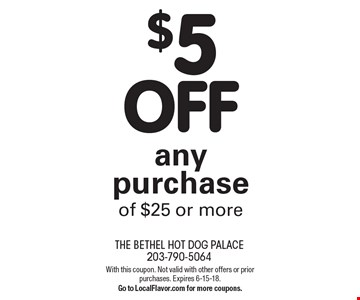 $5 OFF any purchase of $25 or more. With this coupon. Not valid with other offers or prior purchases. Expires 6-15-18. Go to LocalFlavor.com for more coupons.