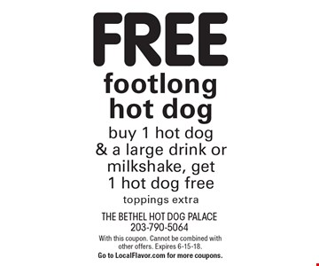 FREE footlong hot dog. Buy 1 hot dog & a large drink or milkshake, get 1 hot dog free. Toppings extra. With this coupon. Cannot be combined with other offers. Expires 6-15-18. Go to LocalFlavor.com for more coupons.