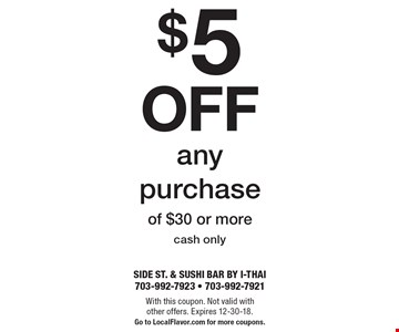 $5 off any purchase of $30 or more cash only. With this coupon. Not valid with other offers. Expires 12-30-18. Go to LocalFlavor.com for more coupons.