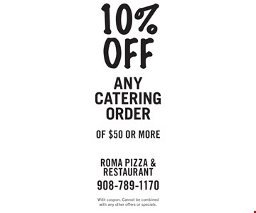 10% off any catering order of $50 or more. With coupon. Cannot be combined with any other offers or specials.