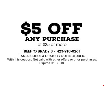 $5 off any purchaseof $25 or more. Tax, alcohol & Gratuity not included. With this coupon. Not valid with other offers or prior purchases. Expires 06-30-18.
