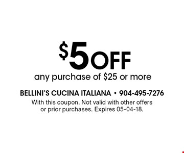 $5 Off any purchase of $25 or more. With this coupon. Not valid with other offers or prior purchases. Expires 05-04-18.