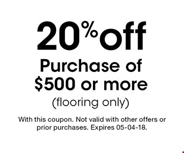 20%offPurchase of $500 or more (flooring only). With this coupon. Not valid with other offers or prior purchases. Expires 05-04-18.
