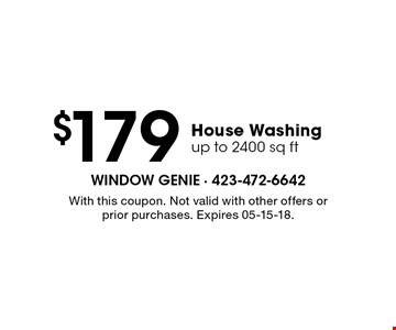 $179 House Washing up to 2400 sq ft. With this coupon. Not valid with other offers or prior purchases. Expires 05-15-18.