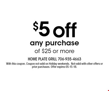 $5 off any purchase of $25 or more. With this coupon. Coupon not valid on Holiday weekends.Not valid with other offers or prior purchases. Offer expires 05-15-18.