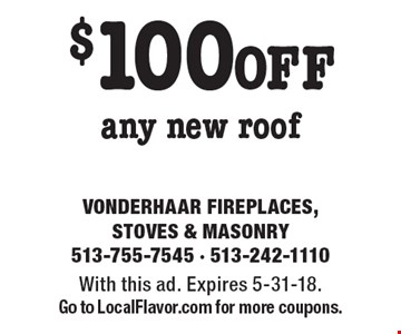 $100 OFF any new roof. With this ad. Expires 5-31-18. Go to LocalFlavor.com for more coupons.