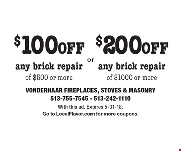 $100 OFF any brick repair of $500 or more. $200 OFF any brick repair of $1000 or more. With this ad. Expires 5-31-18. Go to LocalFlavor.com for more coupons.