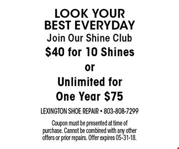 Join Our Shine Club$40 for 10 ShinesorUnlimited forOne Year $75 . Coupon must be presented at time of purchase. Cannot be combined with any other offers or prior repairs. Offer expires 05-31-18.