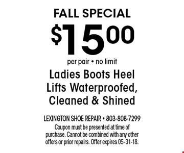 $15.00 Ladies Boots Heel Lifts Waterproofed, Cleaned & Shined. Coupon must be presented at time of purchase. Cannot be combined with any other offers or prior repairs. Offer expires 05-31-18.