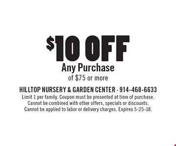 $10 off Any Purchase of $75 or more. Limit 1 per family. Coupon must be presented at time of purchase. Cannot be combined with other offers, specials or discounts. Cannot be applied to labor or delivery charges. Expires 5-25-18.