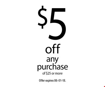 $5 offany purchaseof $25 or more. Offer expires 06-01-18.