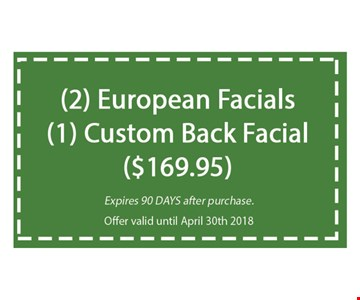 ($169.95) 2european facials1 custome back facial. expires 90 days after purchase.offer valid until 04-30-18