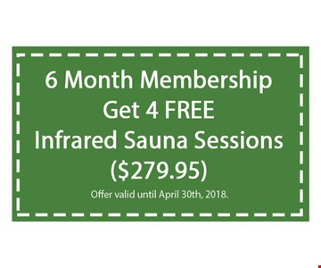 ($279.95) 6 month membership get 4 free infrared sauna sessions. offer valid until 04-30-18