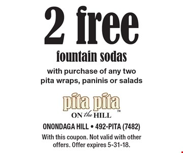 2 free fountain sodas with purchase of any two pita wraps, paninis or salads. With this coupon. Not valid with other offers. Offer expires 5-31-18.